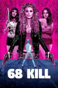 Nonton Film 68 Kill (2017) Subtitle Indonesia Streaming Movie Download