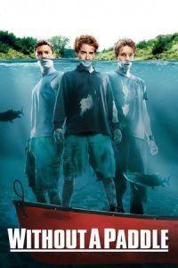 Nonton Film Without a Paddle (2004) Subtitle Indonesia Streaming Movie Download