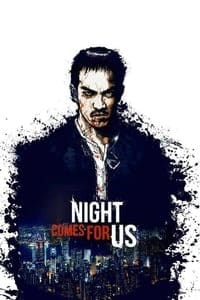 Nonton Film The Night Comes for Us (2018) Subtitle Indonesia Streaming Movie Download