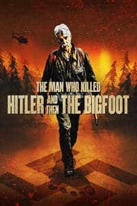 Nonton Film The Man Who Killed Hitler and Then The Bigfoot (2018) Subtitle Indonesia Streaming Movie Download